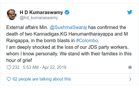 Twitter post by @hd_kumaraswamy: External affairs Min. @SushmaSwaraj has confirmed the death of two Kannadigas,KG Hanumantharayappa and M Rangappa, in the bomb blasts in #Colombo. I am deeply shocked at the loss of our JDS party workers, whom I know personally. We stand with their families in this hour of grief