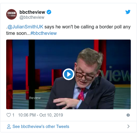 Twitter post by @bbctheview: .@JulianSmithUK says he won't be calling a border poll any time soon...#bbctheview